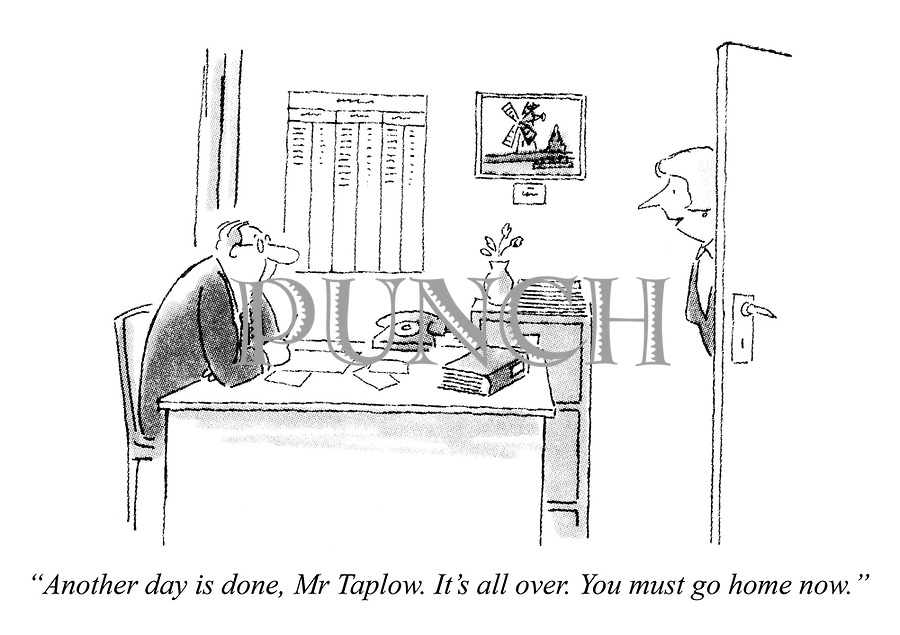 """Another day is done, Mr Taplow. It's all over. You must go home now."""