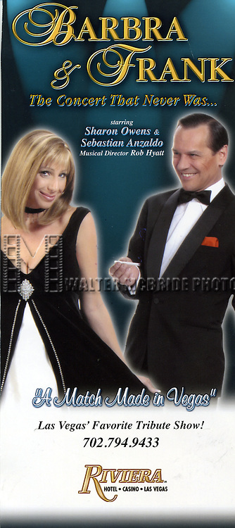( Billboard  Promotion Poster ).Barbra & Frank ... The Concert that never was... starring Sharon Owens as Barbra Streisand & Sebastian Anzaldo as Frank Sinatra with Musical Direction by Rob Hyatt at the Rivera Hotel in Las Vegas, Nevada..June 1, 2008.© Walter McBride   ...It is not probable that Barbra and Frank would have ever shared the same stage until now in Las Vegas. They never worked together except when they taped a duet in separate recording sessions, but it is tantalizing to think what it would have been like to have Barbra Streisand and Frank Sinatra teamed up for a concert tour. Near the end of the show, the tuxedoed Frank Sinatra turns to Barbra Streisand, who is attired in a stunning black and white gown, and says dismissive, why not go backstage and take a little rest and I will close the show. A moment of silence is followed by Streisand saying, in the trade mark Brooklyn accent, excuse me. The best concert that never was is playing in Las Vegas..
