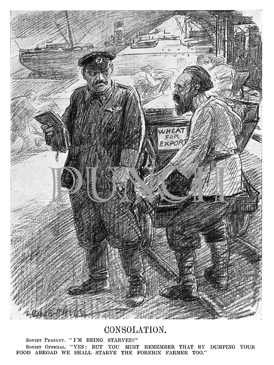 """Consolation. Soviet Peasant. """"I'm being starved!"""" Soviet official. """"Yes; but you must remember that by dumping your food abroad we shall starve the foreign farmer too."""" (an InterWar cartoon shows Russian farmers at the docks sending Wheat For Export)"""