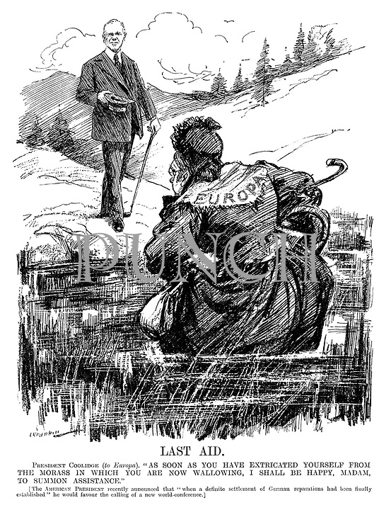 """Last Aid. President Coolidge (to Europa). """"As soon as you have extricated yourself from the morass in which you are now wallowing, I shall be happy, Madam, to summon assistance."""" [The American President recently announced that """"when a definite settlement of German reparations had been finally established"""" he would favour the calling of a new world-conference.] (an InterWar era cartoon showing Europa wading through a swamp as Calvin Coolidge offers a donation with open hat)"""