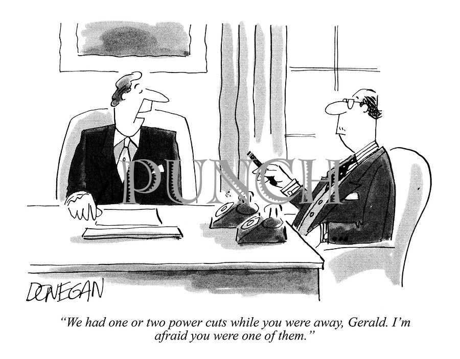"""""""We had one or two power cuts while you were away, Gerald. I'm afraid you were one of them."""""""