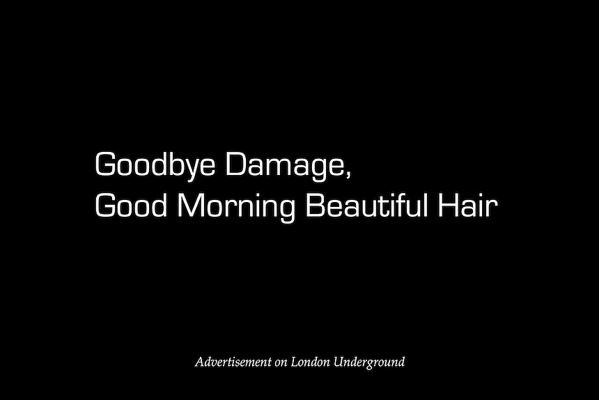 Advertising slogan for the new range of Dove's Therapy hair products. Dove believes that damage is the main obstacle to women having beautiful hair and through its campaign, aims to empower modern women amd give them greater self-confidence. In 2004, a global study commissioned by Dove found that only 2% of women around the world described themselves as beautiful. Source: www.campaignforrealbeauty.com