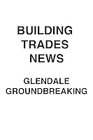 Building Trades News Glendale Groundbreaking