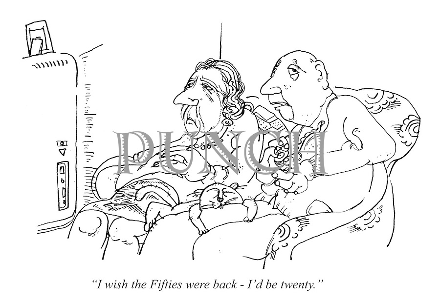 """I wish the Fifties were back - I'd be twenty."""