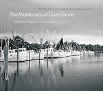 The Workboats of Core Sound is being published by the University of North Carolina Press in Oct. 2013.
