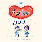 Betsy Snyder - I Haiku You