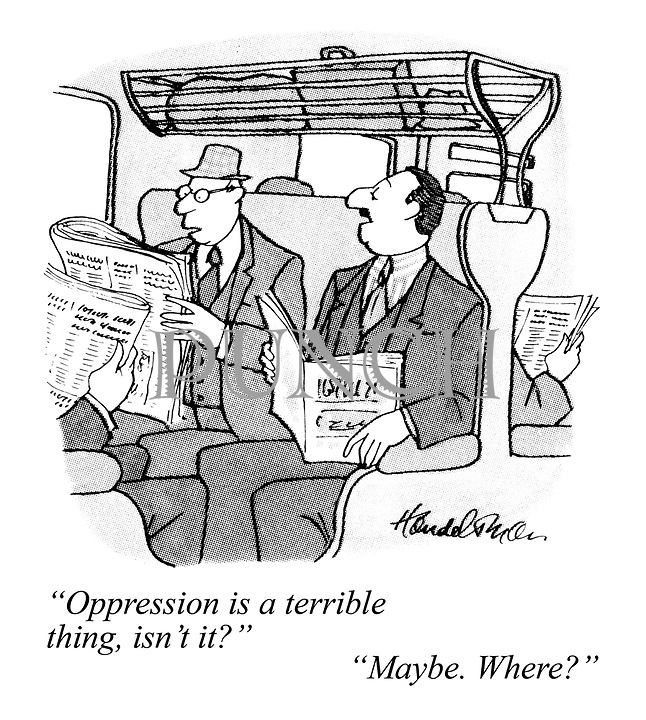 """""""Oppression is a terrible thing, isn't it?"""" """"Maybe. Where?"""""""