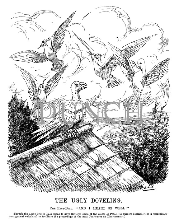 """The Ugly Doveling. The Pact-Bird. """"And I meant so well!"""" [Though the Anglo-French Pact seems to have fluttered some of the Doves of Peace, its authors describe it as a preliminary arrangement calculated to facilitate the proceedings of the next Conference on Disarmament] (an InterWar cartoon showing the Anglo-French Pact bird alone on a roof as angry peace doves are flapping around it)"""