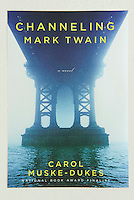 CHANNELING MARK TWAIN, by Carol Muske-Dukes<br /> <br /> Random House, New York<br /> Jacket Design:  Anna Bauer<br /> <br /> Photo of the Manhattan Bridge in the fog available from Getty Images,  search for image # 200335801-001