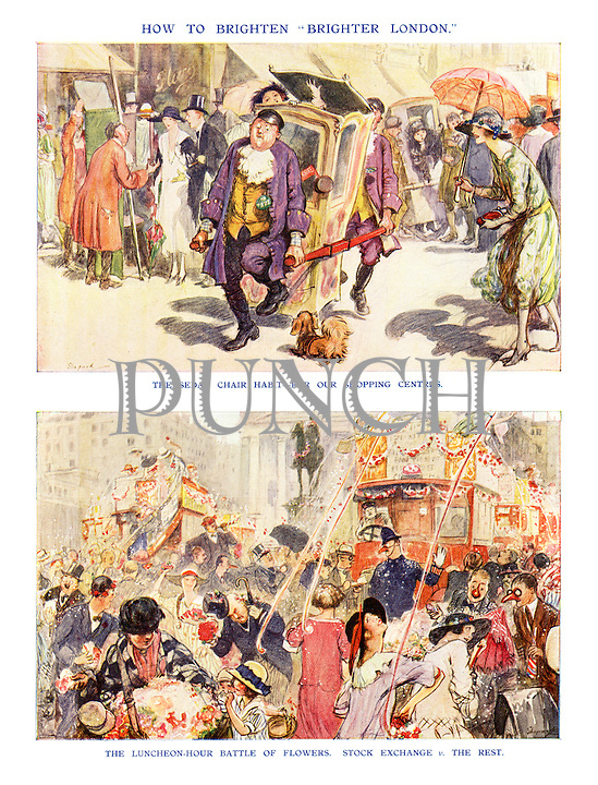 "How to Brighten ""Brighter London."" The sedan chair habit - for our shopping centres. the luncheon-hour Battle of Flowers. Stock Exchange v. The Rest."