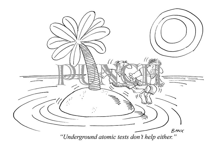 """""""Underground atomic tests don't help either."""""""