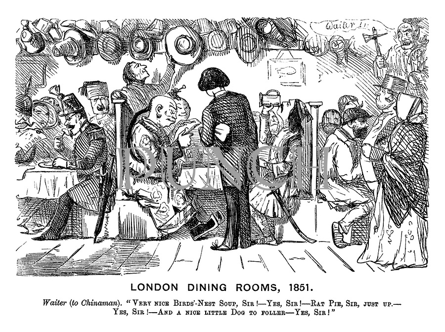 "London Dining Rooms, 1851. Waiter (to Chinaman). ""Very nice birds'-nest soup, sir! - Yes, sir! - Rat pie, sir, just up. - Yes, sir! - And a nice litlle dog to foller - yes, sir!"""