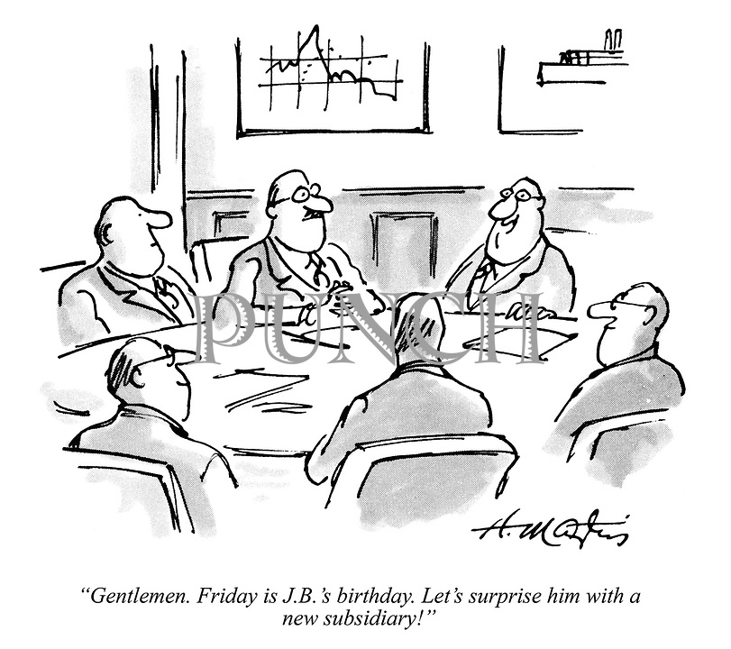 """Gentlemen. Friday is J.B.'s birthday. Let's surprise him with a new subsidiary!"""
