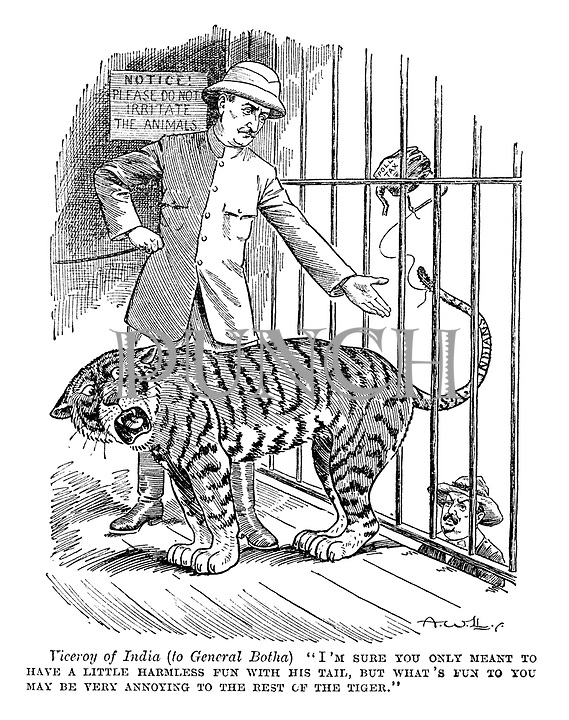 "Viceroy of India (to General Botha) ""I'm sure you only mean to have a little harmless fun with his tail, but what's fun to you may be very annoying to the rest of the tiger."""