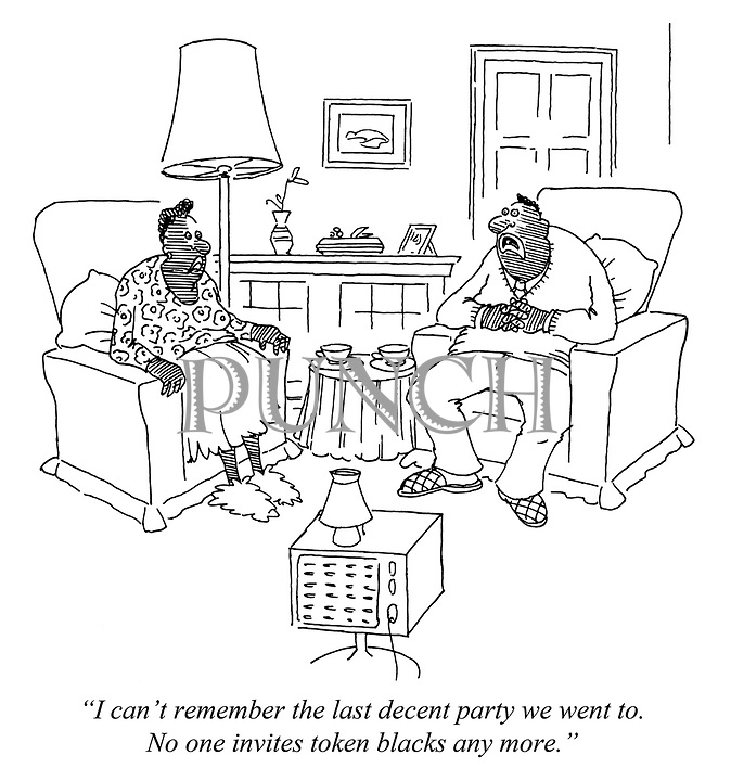 """I can't remember the last decent party we went to. No one invites token blacks any more."""
