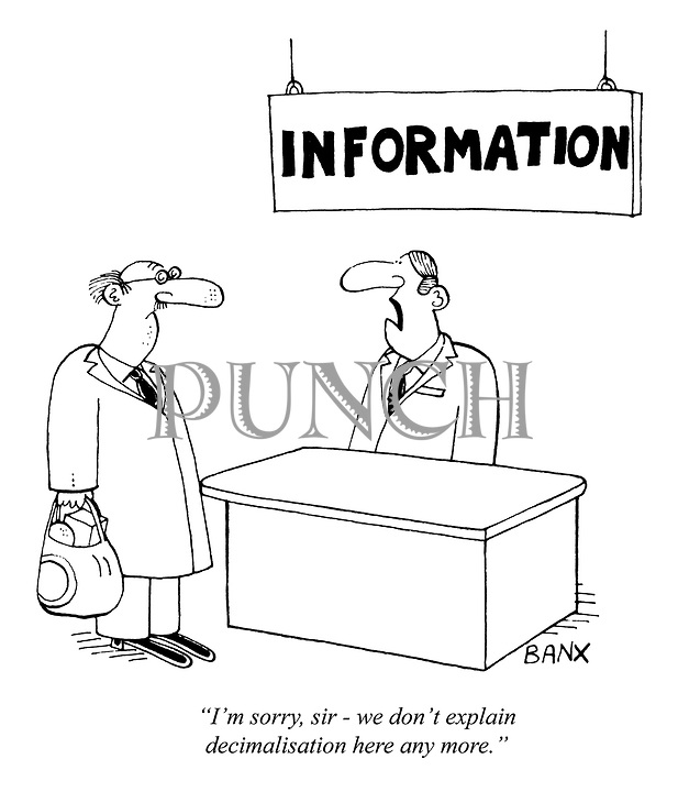 """""""I'm sorry, sir - we don't explain decimalisation here any more."""""""
