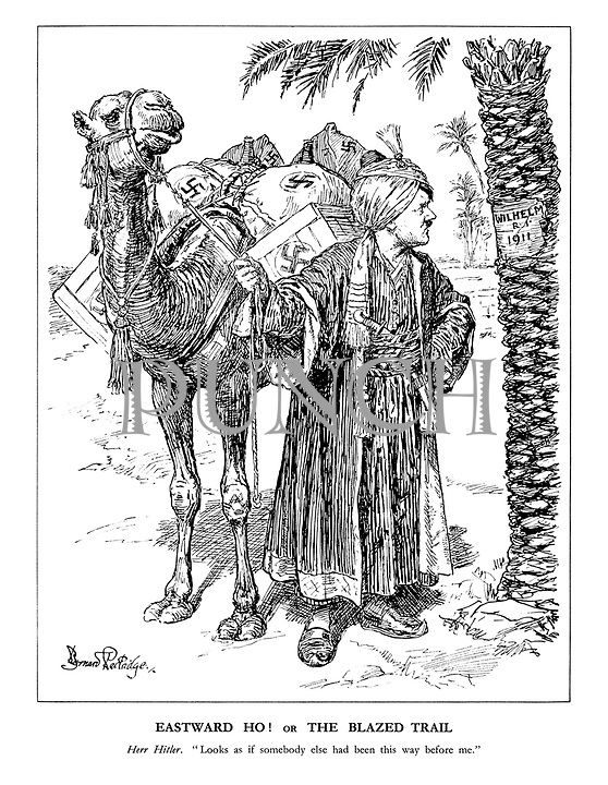 """Eastward Ho! or The Blazed Trail. Herr Hitler. """"Looks as if somebody else had been this way before me."""" (Hitler dressed as an Arab Nomad with camel laden with Nazi supplies, looks at a palm tree carved with 'Wilhelm R.I. 1911')"""