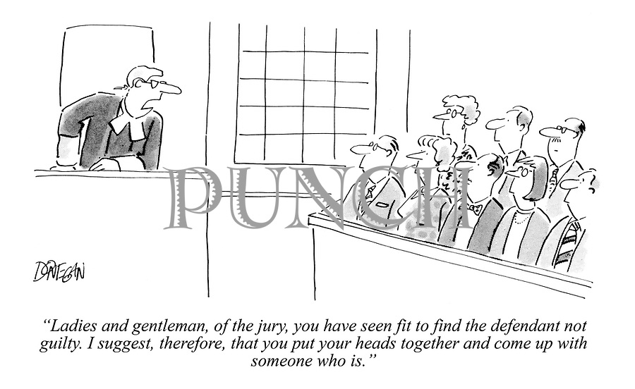 """""""Ladies and gentleman, of the jury, you have seen fit to find the defendant not guilty. I suggest, therefore, that you put your heads together and come up with someone who is."""""""