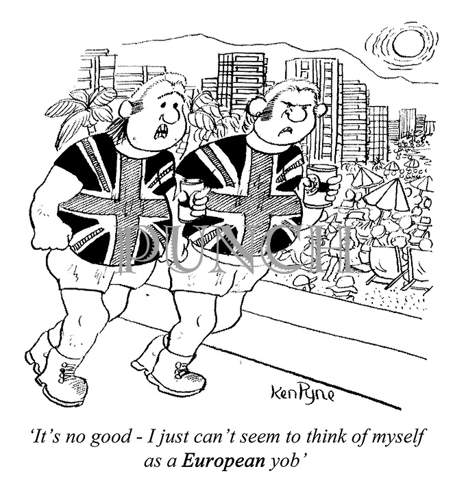 'It's no good - I just can't seem to think of myself as a EUROPEAN yob' (two British football hooligans on holiday)