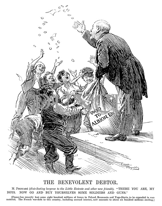 """The Benevolent Debtor. M. Poincare (distributing largesse to the Little Entente and other new friends). """"There you are, my boys. Now go and buy yourselves some soldiers and guns."""" [France has recently sent some eight hundred millions of francs to Poland, Roumania and Yugo-Slavia, to be expended in war-material. The French war-debt to this country, including accrued interest, now amounts to about six hundred millions sterling.]"""