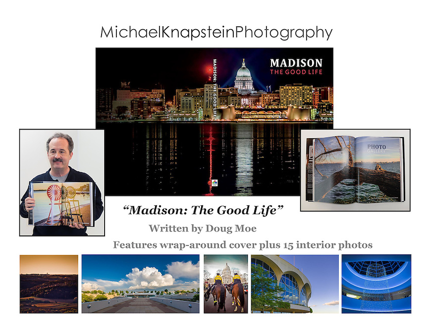 "The Doug Moe book ""Madison: The Good Life"" features 15 photographs by Michael Knapstein, including a wrap-around dust jacket and multiple double-page spreads."