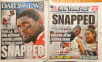 Front pages on Sunday, December 2, 2012 of the New York Daily News and the New York Post report on the previous days event of NFL player Jovan Belcher's killing his girlfriend Kasandra Perkins and committing suicide at Arrowhead Stadium in Kansas City in front of his coach.and the team's general manager. (© Richard B. Levine)