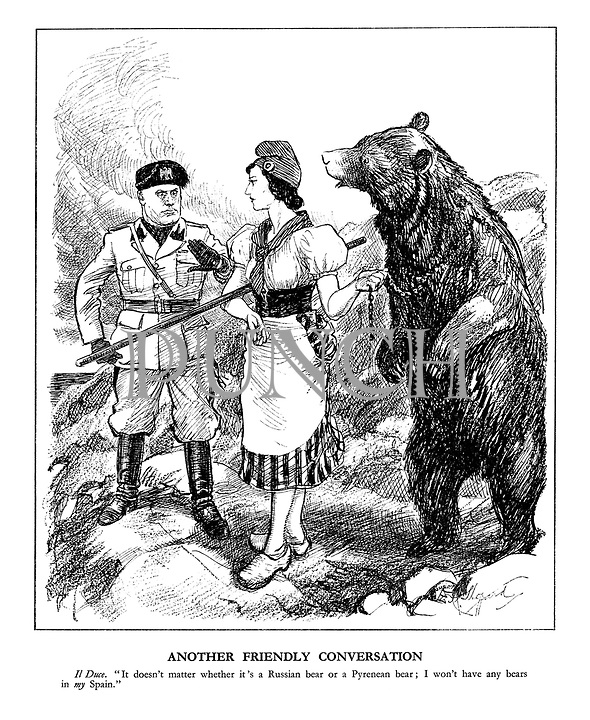"Another Friendly Conversation. Il Duce. ""it doens't matter whether it's a Russian bear or a Pyrenean bear; I won't have any bears in my Spain."""