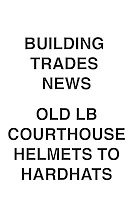 Building Trades News Old LB Courthouse Helmets Hardhats