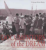 Documentors of the Dream, Pioneer Jewish Photographers in the Land of Israel, 1890-1933, 1998