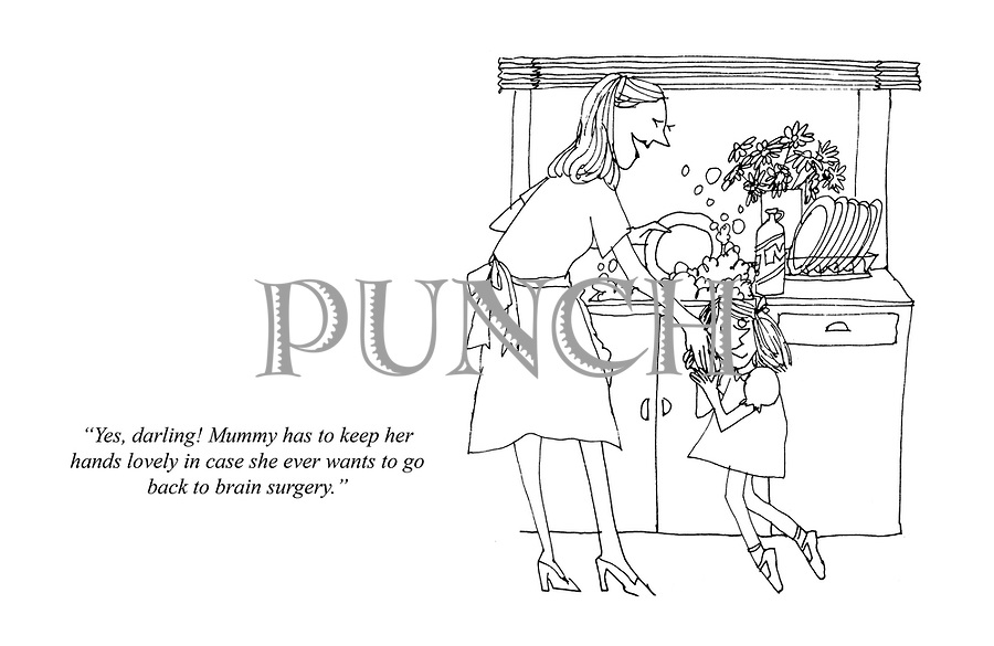 """Yes, darling! Mummy has to keep her hands lovely in case she ever wants to go back to brain surgery."""
