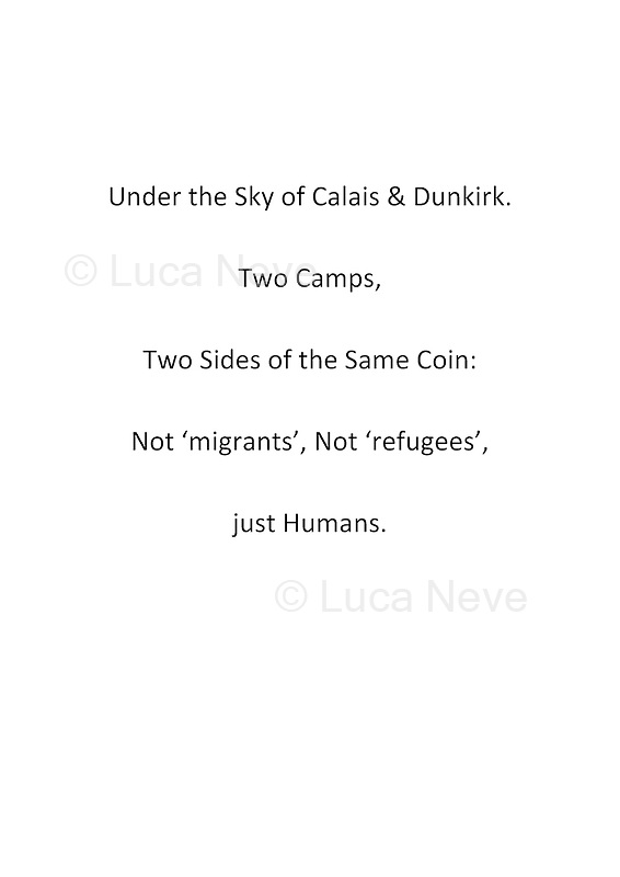 Under the Sky of Calais & Dunkirk. Two Camps, Two Sides of the Same Coin: Not 'migrants', Not 'refugees', just Humans.<br />