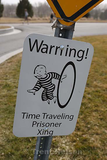 Salt Lake City - Warning! Time Traveling Prisoner Xing sign at Sugar House Park. Tuesday March 3, 2009. ; 3.03.2009.
