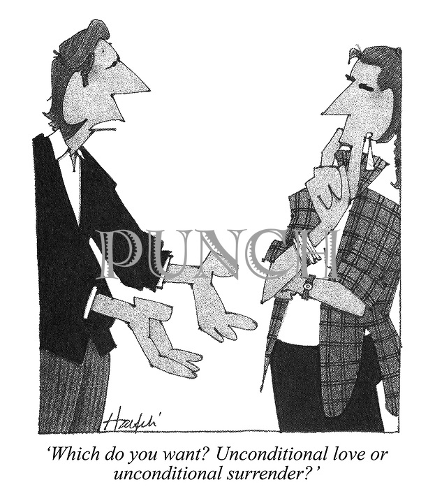 'Which do you want? Unconditional love or unconditional surrender?'