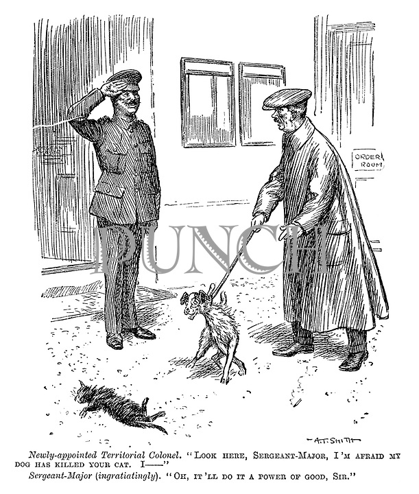 """Newly-appointed territorial colonel. """"Look here, sergeant-major, I'm afraid my dog has killed your cat. I—"""" Sergeant-major (ingratiatingly). """"Oh, it'll do it a power of good, sir."""""""
