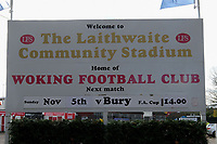 The sign announcing the match ahead of Woking vs Bury, Emirates FA Cup Football at The Laithwaite Community Stadium on 5th November 2017