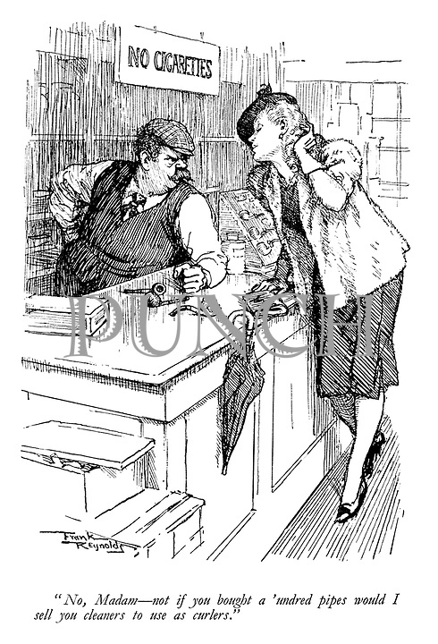 """No, madam—not if you bought a 'undred pipes would I sell you cleaners to use as curlers."""