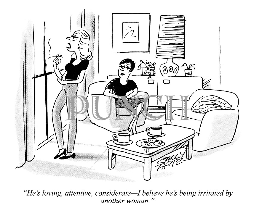 """""""He's loving, attentive, considerate—I believe he's being irritated by another woman."""""""