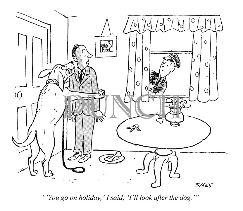 """""""'You go on holiday,' I said; 'I'll look after the dog.'"""""""