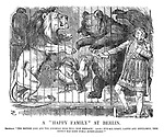 "A ""Happy Family"" at Berlin. Showman. ""The British lion and the Rooshian bear will now embrace! (Aside.) It's all right, ladies and gentlemen, this effect has been well rehearsed!"""