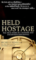 HELD HOSTAGE - The True Story of a Mother and Daughter's Kidnapping, <br />