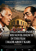 Don't Tell Orhan Pamuk That His Novel Snow is in the Film I Made About Kars (2016)<br /> (Orhan Pamuk'a s&ouml;ylemeyin Kars'ta &ccedil;ektigim filmde Kar romani da var )<br /> POSTER ART<br /> *Filmstill - Editorial Use Only*<br /> CAP/KFS<br /> Image supplied by Capital Pictures