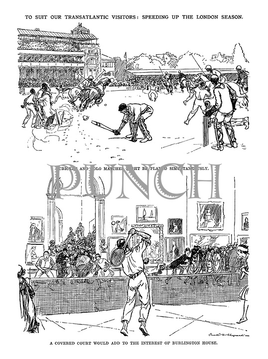 To Suit Our Transatlantic Visitors: Speeding up the London Season. Cricket and polo matches might be played simultaneously. A covered court would add to the interest of Burlington House.