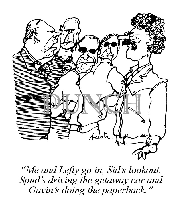 """""""Me and Lefty go in, Sid's lookout, Spud's driving the getaway car and Gavin's doing the paperback."""""""