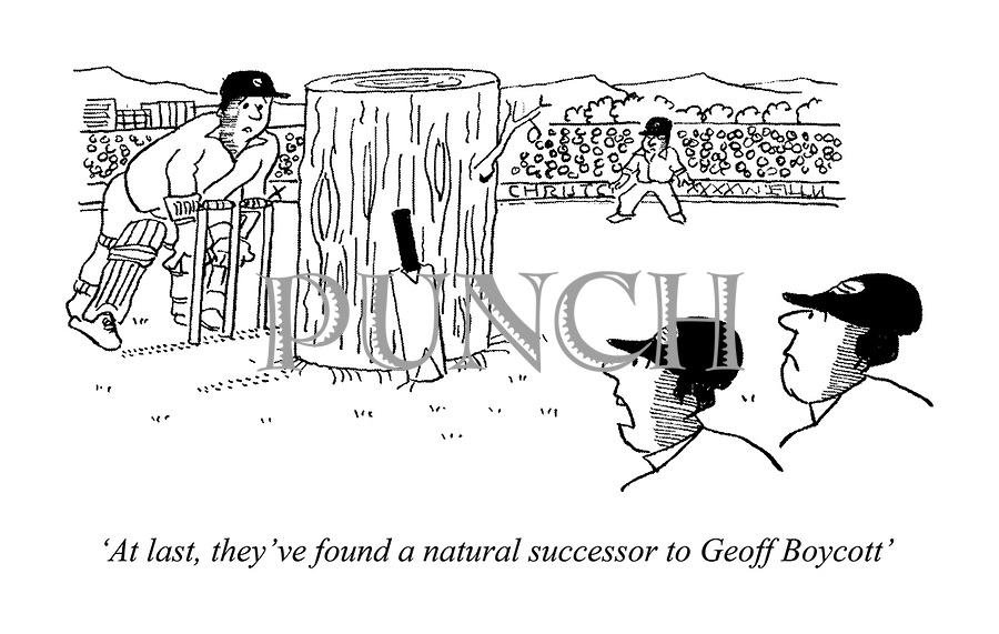 'At last, they've found a natural successor to Geoff Boycott' (the batsman is actually a tree stump with a cricket bat)