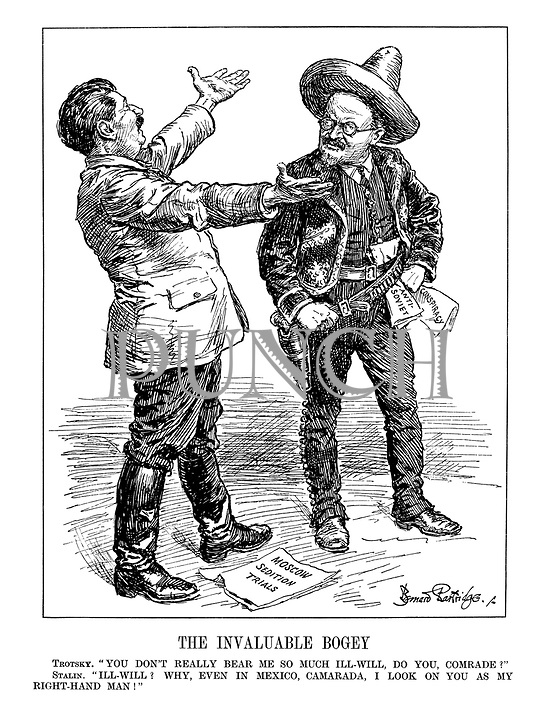 """The Invaluable Bogey. Trotsky. """"You don't really bear me so much ill-will, do you, comrade?"""" Stalin. """"Ill-will? Why, Even in Mexico, camarada, I will look on you as my right-hand man!"""""""
