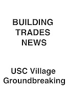 Building Trades News USC Village Groundbreaking Celebration