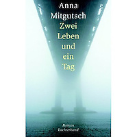 ZWEI LEBEN UND EIN TAG, by Anna Mitgutsch<br />