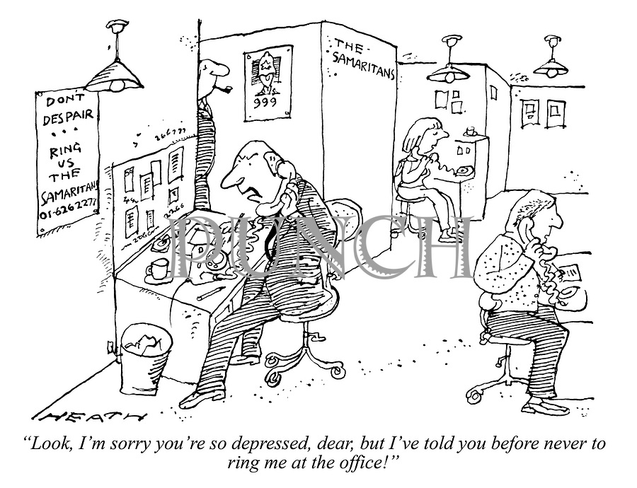 """""""Look, I'm sorry you're so depressed, dear, but I've told you before never to ring me at the office!"""""""