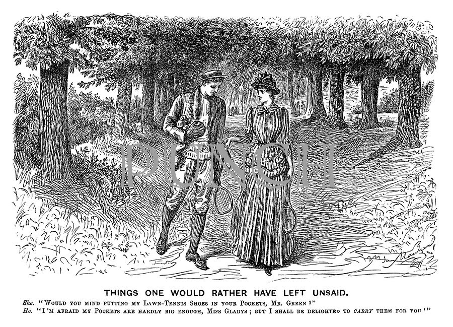 """Things One Would Rather Have Left Unsaid. She. """"Would you mind putting my lawn-tennis shoes in your pockets, Mr Green?"""" He. """"I'm afraid my pockets are hardly big enough, Miss Gladys; but I shall be delighted to CARRY them for you!"""""""
