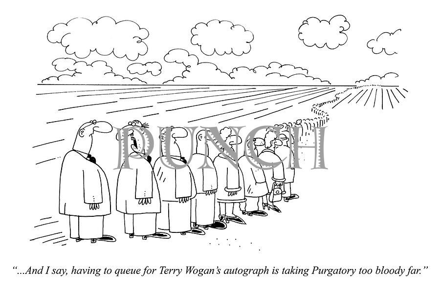 """""""...And I say, having to queue for Terry Wogan's autograph is taking Purgatory too bloody far."""""""